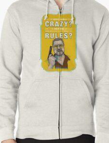 BIG LEBOWSKI- Walter Sobchak- Has the whole world gone crazy? Zipped Hoodie