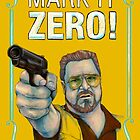 BIG LEBOWSKI- Walter Sobchak- Mark it zero! by MichelleEatough