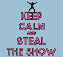 Keep Calm and Steal The Show by Alsvisions