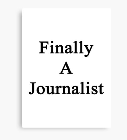 Finally A Journalist Canvas Print