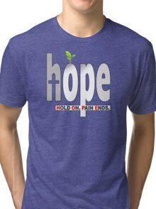 HOPE Christian T-Shirt / iPhone Cover Case | Hold On. Pain Ends. Tri-blend T-Shirt