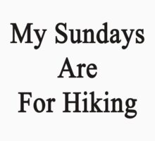 My Sundays Are For Hiking  by supernova23