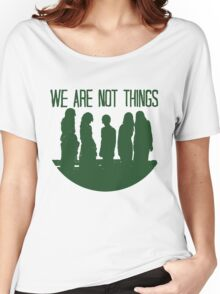 We are not things. Women's Relaxed Fit T-Shirt