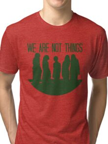 We are not things. Tri-blend T-Shirt