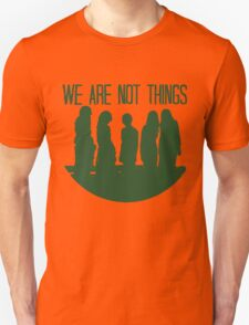 We are not things. Unisex T-Shirt