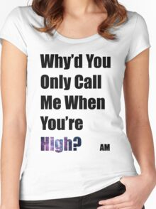 Why'd you only call me when you're high? (Arctic Monkeys) Women's Fitted Scoop T-Shirt