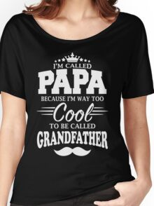 I'm Called Papa Because I'm Way Too Cool To Be Called Grandfather Women's Relaxed Fit T-Shirt