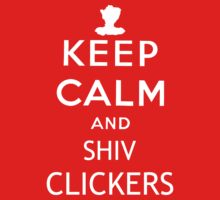 KEEP CALM AND SHIV CLICKERS (White Font)-The Last of Us by thedovahmaster