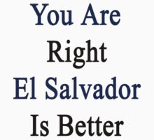 You Are Right El Salvador Is Better by supernova23