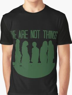 We are not things. Graphic T-Shirt
