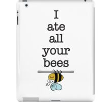 I ate all your bees... iPad Case/Skin