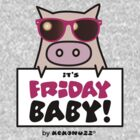 It's Friday Baby! - Cool pig with sunglasses by Kokonuzz