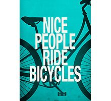 Nice People Ride Bicycles Photographic Print