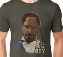 DJANGO - I like the way you die, boy. Unisex T-Shirt