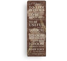 I Choose to Live by Choice... Canvas Print