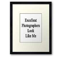 Excellent Photographers Look Like Me Framed Print