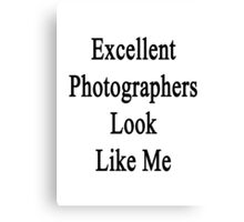 Excellent Photographers Look Like Me Canvas Print