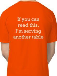 If you can read this, I'm serving another table. T-Shirt. Classic T-Shirt