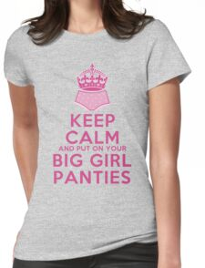 Keep Calm and Put On Your Big Girl Panties - Keep Calm Parody - Girly Determination Womens Fitted T-Shirt