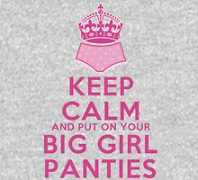 Keep Calm and Put On Your Big Girl Panties - Keep Calm Parody - Girly Determination Unisex T-Shirt