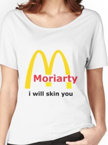 Moriarty - I will skin you Women's Relaxed Fit T-Shirt