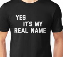Yes, It's My Real Name Unisex T-Shirt