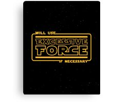 Excessive Force Canvas Print