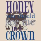 Honey You Should See Me in a Crown by CharlotteTardis