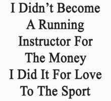 I Didn't Become A Running Instructor For The Money I Did It For Love To The Sport by supernova23