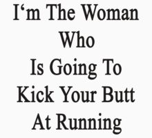 I'm The Woman Who Is Going To Kick Your Butt At Running  by supernova23