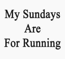 My Sundays Are For Running  by supernova23