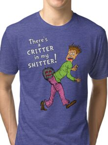 Critter in my Sh*tter Tri-blend T-Shirt