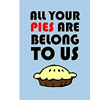 All Your Pies Are Belong To Us Photographic Print