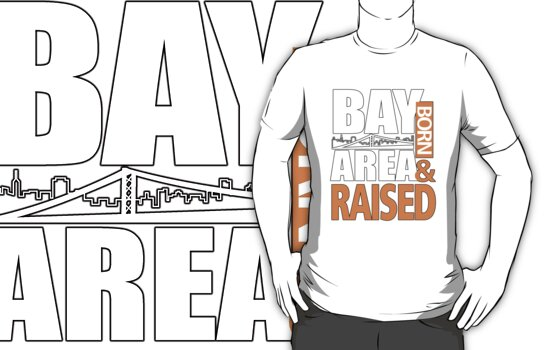 Bay Area Born And Raised by daleos
