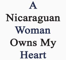 A Nicaraguan Woman Owns My Heart by supernova23
