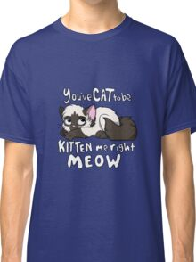 You've CAT to be KITTEN me right MEOW - Siamese Classic T-Shirt