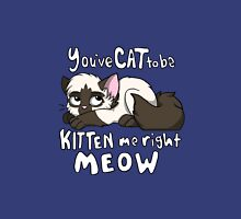 You've CAT to be KITTEN me right MEOW - Siamese T-Shirt