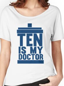Is Ten your Doctor? Women's Relaxed Fit T-Shirt