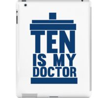 Is Ten your Doctor? iPad Case/Skin