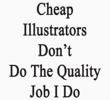 Cheap Illustrators Don't Do The Quality Job I Do  by supernova23