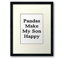Pandas Make My Son Happy  Framed Print