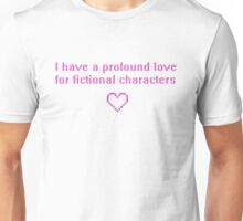 I have a profound love for fictional characters Unisex T-Shirt