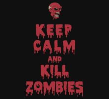 Keep Calm And Kill Zombies by bboyhyper