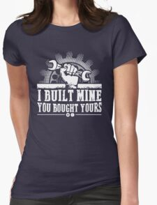 Mechanic I Built Mine You Bought Yours Womens Fitted T-Shirt
