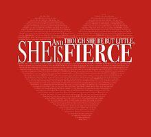 And though she be but little, she is fierce. by Jeffery Borchert