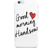 Good Morning Handsome  iPhone Case/Skin