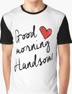 Good Morning Handsome  Graphic T-Shirt