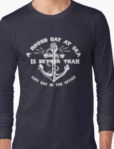 A ROUGH DAY AT SEA IS BETTER THAN ANY DAY IN THE OFFICE Long Sleeve T-Shirt