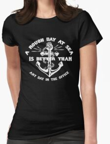 A ROUGH DAY AT SEA IS BETTER THAN ANY DAY IN THE OFFICE Womens Fitted T-Shirt