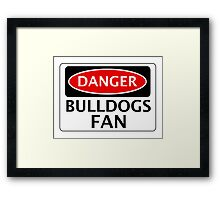 DANGER BULLDOGS FAN FAKE FUNNY SAFETY SIGN SIGNAGE Framed Print